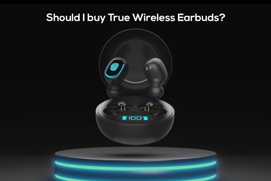 Should I buy True Wireless Earbuds?
