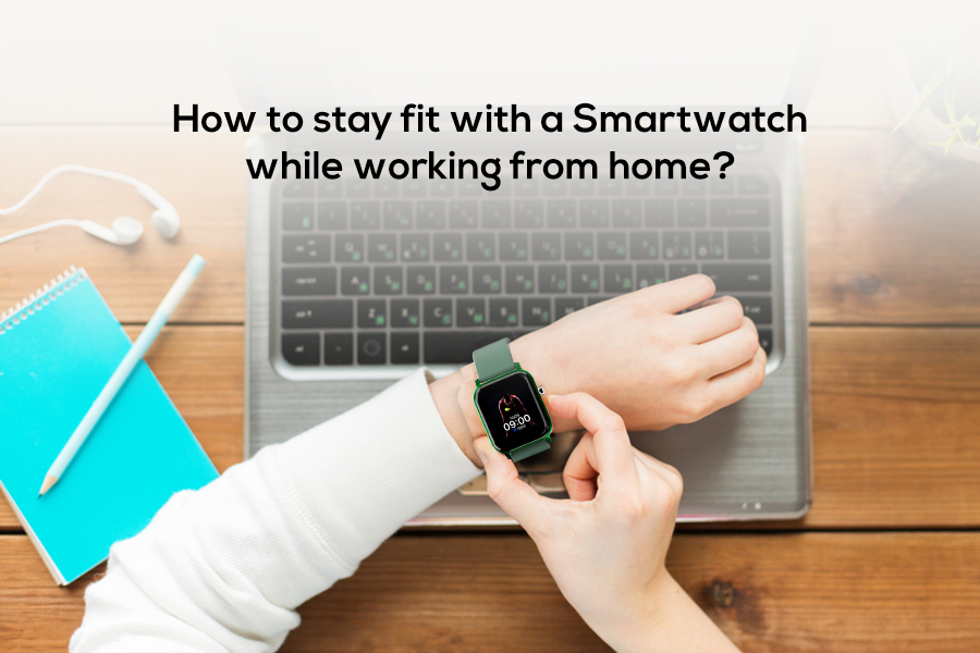 How to stay fit with a smartwatch while working from home?