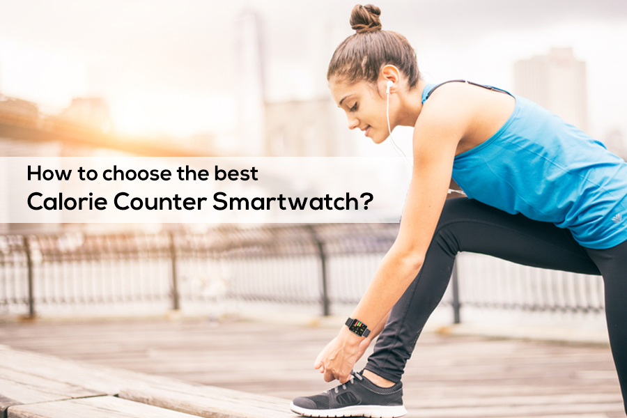 How to choose the best Calorie Counter Smartwatch?