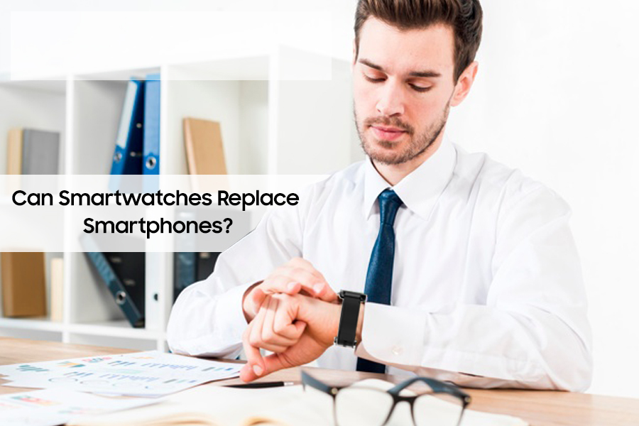 Can Smartwatches Replace Smartphones