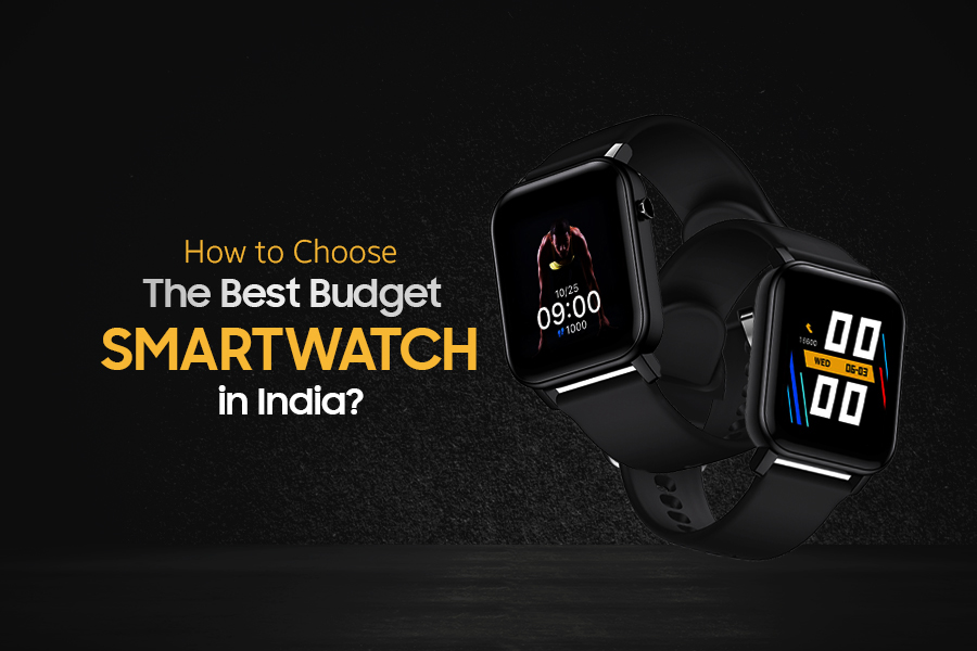 How to Choose The Best Budget Smartwatch in India?